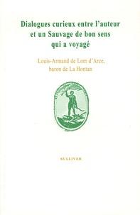 Louis-Armand de Lahontan - Dialogues curieux entre l'auteur et un sauvage de bon sens qui a voyagé.