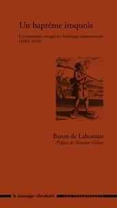 Louis-Armand de Lahontan - Un baptême iroquois - Les nouveaux voyages en Amérique septentrionale (1683-1693).