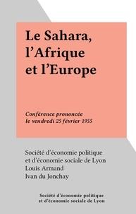 Louis Armand et  Société d'économie politique e - Le Sahara, l'Afrique et l'Europe - Conférence prononcée le vendredi 25 février 1955.