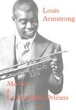 Louis Armstrong - Ma vie à La Nouvelle-Orléans.
