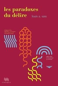 Louis Arnorsson Sass - Les Paradoxes du délire - Wittgenstein, Schreber et l'esprit schizophrénique.