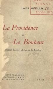 Louis Arnould - La providence et le bonheur, d'après Bossuet et Joseph de Maistre.