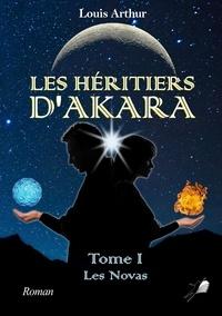 Louis Arthur - Les Héritiers d'Akara - Les Novas.