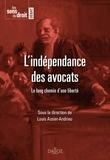 Louis Assier-Andrieu - L'indépendance des avocats - Le long chemin d'une liberté.