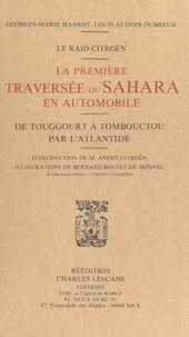 Louis Audoin-Dubreuil et Georges-Marie Haardt - Le Raid Citroën :la première traversée du Sahara en automobile - De Touggourt à Tombouctou par l'Atlantide.