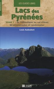Louis Audoubert - Lacs des Pyrénées - Tome 1, De l'Atlantique au val d'Aran, 86 promenades et randonnées.