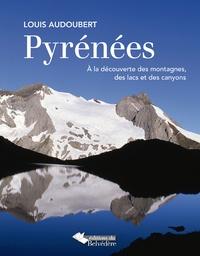 Louis Audoubert - Pyrénées - A la découverte des montagnes, des lacs et des canyons.