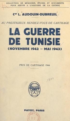 Au prestigieux rendez-vous de Carthage. La guerre de Tunisie, novembre 1942 - mai 1943
