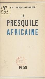 Louis Audouin-Dubreuil - La presqu'île africaine.