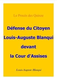 Louis-Auguste Blanqui - Défense du citoyen Blanqui devant la cour d'assises.