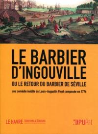 Louis-Augustin Pinel - Le barbier d'Ingouville ou le retour du barbier de Séville - Une comédie inédite de Louis-Augustin Pinel composée en 1776.