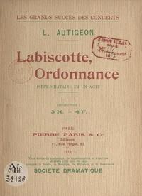 Louis Autigeon - Labiscotte, ordonnance - Pièce-militaire en un acte représentée pour la 1e fois à Paris, au Bobino-Music-Hall, le 6 décembre 1912.