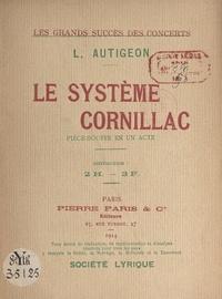 Louis Autigeon - Le système Cornillac - Pièce-bouffe en un acte.