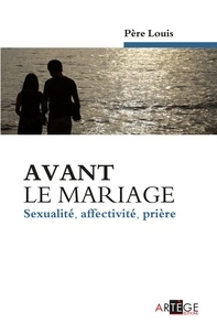 Louis - Avant le mariage - Sexualité, affectivité, prière.
