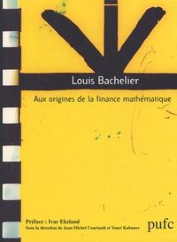 Jean-Michel Courtault - Louis Bachelier. - Aux origines de la finance mathématique.