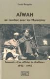 Louis Bacquier - Aiwah, Au combat avec les Marocains - Souvenirs d'un officier de tirailleurs 1942-1945.