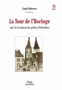 Louis Bactave - La Tour de l'Horloge - Suivi de La maison des prêtres Prébendiers.