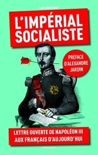 Louis Badinguet et Alexandre Jardin - L'impérial socialiste.