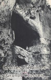 Louis Balsan et Norbert Casteret - Grottes et abîmes des Grands Causses - Avec 86 leicagraphies de l'auteur.