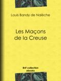 Louis Bandy de Nalèche - Les Maçons de la Creuse.