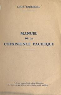 Louis Barbereau - Manuel de la coexistence pacifique.