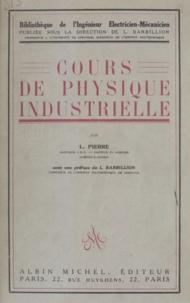 Louis Barbillion et L. Pierre - Cours de physique industrielle.