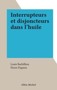 Louis Barbillion et Pierre Pagnon - Interrupteurs et disjoncteurs dans l'huile.