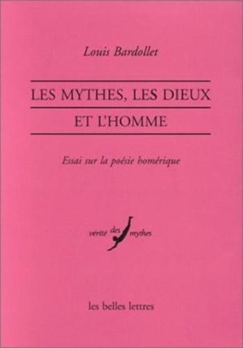 Louis Bardollet - Les mythes, les dieux et l'homme - Essai sur la poésie homérique.