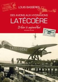 Louis Bassères - Des avions aux hydravions Latécoère d'hier à aujourd'hui.