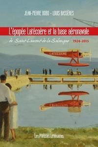 Louis Bassères et Jean-Pierre Bobo - L'épopée Latécoère et la base aéronavale de Saint-Laurent-de-la-Salanque.