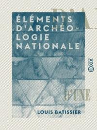 Louis Batissier - Éléments d'archéologie nationale.