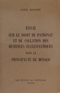 Louis Baudoin - Essai sur le droit de patronat et de collation des bénéfices ecclésistiques dans la Principauté de Monaco.