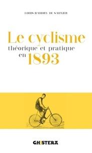 Louis Baudry de Saunier - Le cyclisme théorique et pratique en 1893.