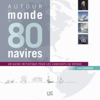 Louis Baumard - Autour du monde en 80 navires - Un guide initiatique pout les candidats au voyage.