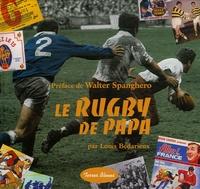 Louis Bédarieux - Le rugby de Papa.