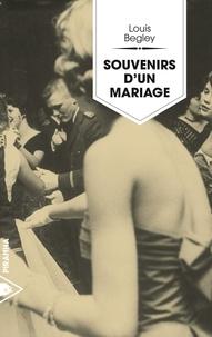 Louis Begley - Souvenirs d'un mariage.