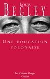 Louis Begley - Une éducation polonaise.