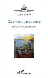 Louis Bénisti - On choisit pas sa mère - Souvenirs sur Albert Camus suivi de Entretiens sur le théâtre.