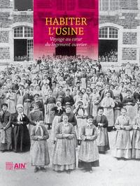 Louis Bergeron et Maria-Teresa Pontois - Habiter l'usine - Voyage au coeur du logement ouvrier.