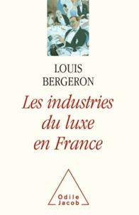 Louis Bergeron - Industries du luxe en France (Les).