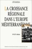 Louis Bergeron et  Collectif - La croissance régionale dans l'Europe méditerranéenne 18e-20e siècles. - Colloque de Marseille, 16-18 juin 1988.