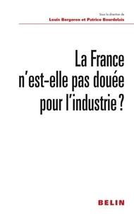 Louis Bergeron et Patrice Bourdelais - La France n'est-elle pas douée pour l'industrie ?.