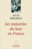 Louis Bergeron - Les industries du luxe en France.