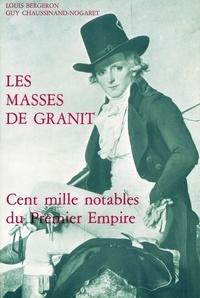 """Louis Bergeron et Guy Chaussinand-Nogaret - Les """"masses de granit"""". - Cent mille notables du Premier Empire."""
