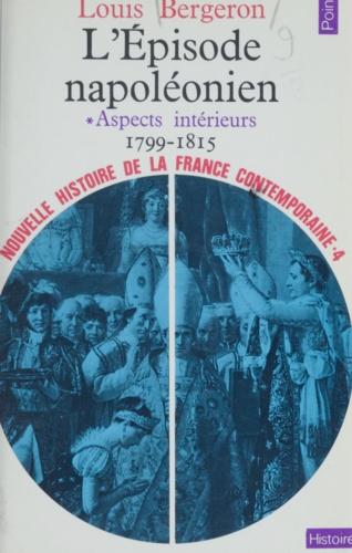 Nouvelle histoire de la France contemporaine (4). L'épisode napoléonien : aspects intérieurs 1799-1815