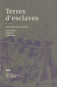 Louis Bergès - Terres d'esclaves - Histoire de la traite : Afrique, Aquitaine, Amérique.