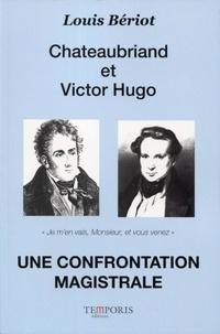 Louis Bériot - Chateaubriand et Victor Hugo - Une confrontation magistrale.