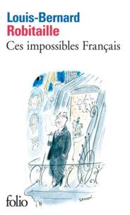 Louis-Bernard Robitaille - Ces impossibles Français.