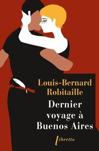 Louis-Bernard Robitaille - Dernier voyage à Buenos Aires.