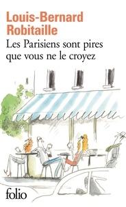 Louis-Bernard Robitaille - Les Parisiens sont pires que vous ne le croyez.